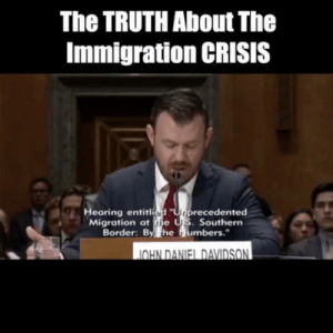 """Memes, Immigration, and Truth: The TRUTH About The  Immigration CRISIS  earing entitlisd """"Upprecedented  Migration at the US. Southern  Border: By he umbers.""""  OHN DANIEL DAVIDSON You won't see this in the mainstream media..."""