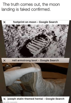 Google, Hentai, and Neil Armstrong: The truth comes out, the moon  landing is faked confirmed  ×  footprint on moon-Google Search  X neil armstrong boot - Google Search  joseph stalin themed hentai-Google Search Unbelievable evidence found!