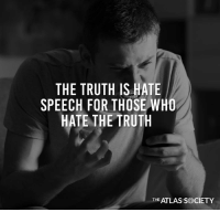 "Memes, Political Correctness, and Silence: THE TRUTH IS HATE  SPEECH FOR THOSE WHO  HATE THE TRUTH  THE ATLAS SOCIETY ""Hate Speech"" & ""Political Correctness"" Are Tools Used To Silence Opposing Views #iHeartLiberty"
