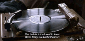 Dont Want To Know: The truth is, I don't want to know  Some things are best left unsaid