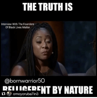 Black Lives Matter, Black Lives Matter, and Memes: THE TRUTH IS  Interview With The Founders  Of Black Lives Matter  @bornwarrior50  BY NATURE  omoyoruba7in3  ti Repost @omoyoruba7in3 with @repostapp ・・・ RACISM IS INSTITUTIONALIZED ... ITS IN EVERY STRUCTURE OF AMERICA'S SOCIETY Structural Racism in the U.S. is the normalization and legitimization of an array of dynamics – historical, cultural, institutional and interpersonal – that routinely advantage whites while producing cumulative and chronic adverse outcomes for people of color. It is a system of hierarchy and inequity, primarily characterized by white supremacy – the preferential treatment, privilege and power for white people at the expense of Black people. Scope: Structural Racism encompasses the entire system of white supremacy, diffused and infused in all aspects of society, including our history, culture, politics, economics and our entire social fabric. Structural Racism is the most profound and pervasive form of racism – all other forms of racism (e.g. institutional, interpersonal, internalized, etc.) emerge from structural racism. Indicators-Manifestations: The key indicators of structural racism are inequalities in power, access, opportunities, treatment, and policy impacts and outcomes, whether they are intentional or not. Structural racism is more difficult to locate in a particular institution because it involves the reinforcing effects of multiple institutions and cultural norms, past and present, continually producing new, and re-producing old forms of racism. Individual Racism: Individual or internalized racism lies within individuals. These are private manifestations of racism that reside inside the individual. Examples include prejudice, xenophobia, internalized oppression and privilege, and beliefs about race influenced by the dominant culture. Institutional racism occurs within and between institutions. Institutional racism is discriminatory treatment, unfair policies and inequitable opportunities and impacts, based on race, produced and perpetuated by institutions (schools, mass media, etc.). Individuals within institutions take on the power of the institution when they act in ways that advantage and disadvantage people, based on race. I would like to remind everyone that black people are incapable to being racist.. Due to the fact that we la