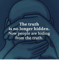 Memes, Sad, and Truth: The truth  is no longer hidden  Now people are hiding  from the truth Sad truth☝️