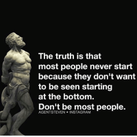 Memes, 🤖, and Pride: The truth is that  most people never start  because they don't want  to be seen starting  at the bottom.  Don't be most people. The realest message I've seen all day. Pride will kill you 💡📚