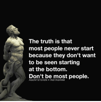 Memes, 🤖, and Agent: The truth is that  most people never start  because they don't want  to be seen starting  at the bottom.  Don't be most people.  AGENT STEVEN ☝🏼️👇🏼 dontbemostpeople Get. That. Momentum. Going!