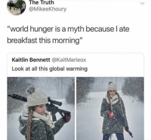 "Dank, Fake, and Global Warming: The Truth  @MikeeKhoury  ""world hunger is a myth because l ate  breakfast this morning""  Kaitlin Bennett @KaitMarieox  Look at all this global warming She's probably an antivaxtoo by Australia-is-fake MORE MEMES"