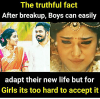 Girls, Life, and Memes: The truthful fact  After breakup, Boys can easily  adapt their new life but for  Girls its too hard to accept it