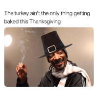 Baked, Thanksgiving, and Weed: The turkey ain't the only thing getting  baked this Thanksgiving You know it! 😂 @snoopdogg