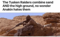 "Jedi, Memes, and Star Wars: The Tusken Raiders combine sand  AND the high ground, no wonder  Anakin hates them It all makes sense now 😱  Posted by Kevin Tyler in ""Just Jedi Memes"""