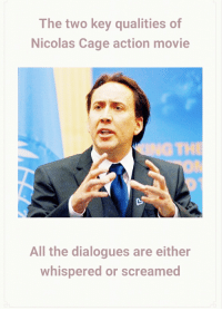 Nicolas Cage: The two key qualities of  Nicolas Cage action movie  TH  All the dialogues are either  whispered or screamed