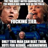 Black Lives Matter, Fucking, and Memes: THE TWO MOST HATEDCANDIDATESIN  THE WORLDARENOWTIED INTHE POLIS  FUCKING TIED  ONLY THIS MANCAN BEAT THEM.  NOTE FOR BERNIE HBERNIEWINS Hillary is now tied in national polls against trump, she WILL lose the national election, we need Bernie! 🙏🏻 ––––––––––––––––––––––––––– 👍🏻 Turn On Post Notifications! 📝 Register To Vote 📢 Raise Awareness For Our Revolution 💰 Donate to Bernie ––––––––––––––––––––––––––– FeelTheBern DemDebate BernieSanders Bernie2016 Hillary2016 GopDebate Obama HillaryClinton President BernieSanders2016 election2016 trump2016 Vegan BlackLivesMatter SanDiego Vote California Cali Caucus Primary BernieOrBUST WhichHillary NeverHillary HillaryForPrison Losangeles DropOutHillary Fresno Sacramento oakland sanfrancisco –––––––––––––––––––––––––––