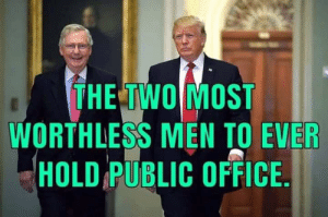Memes, Office, and 🤖: THE TWOMOST  WORTHLESS MEN TO EVER  HOLD PUBLIC OFFICE