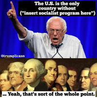"""Memes, Yeah, and Socialist: The U.S. is the only  country without  (""""insert socialist program here"""")  @trumplicans  Yeah, that's sort of the whole point. ... Yeah, that's sort of the whole point. 😂 Trumplicans PresidentTrump MAGA TrumpTrain AmericaFirst"""