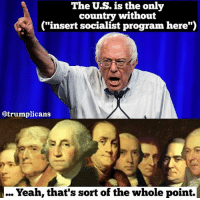 """Memes, Yeah, and American: The U.S. is the only  country without  (""""insert socialist program here"""")  @trumplicans  Yeah, that's sort of the whole point. SocialismSucks . . . . . MAGA millennialrepublicans donaldtrump buildthewall mypresident trump2020 merica fakenews republican draintheswamp conservative makeamericagreatagain liberallogic americafirst trumptrain triggered trumpmemes presidenttrump snowflakes PARTNERS🇺🇸 @conservative_comedy_ @always.right @conservative.nation1776 @rebelrepublican @conservative.american"""