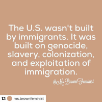 "Memes, 🤖, and Horror: The U.S. wasn't built  by immigrants. It was  built on genocide,  slavery, colonization,  and exploitation of  immigration  @chs. Biowne feminist  ti ms brown feminist ""People have responded to trump's Muslim ban executive order with phrases like ""the US was build by immigrants"" and like phrases, but that level of ignorance erases the history of POC as well as gloss over the horrors of colonization and imperialism. There are so many reasons as to why immigrants and refugees should be welcomed to the US and none of them have anything to do with whitewashing the US's history."" -@ms.brownfeminist"