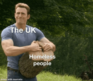 Homeless, Dank Memes, and Made: The UK  Homeless  people  made with mematic No worries