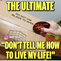 """Blade, Memes, and How To: THE ULTIMATE  DO NOT USE  BLADE TO OPEN  D E  BLA  """"DON'TTELL ME HOW  TO LIVE MYLIFE!  O-MARVELTRUEFACTS I do what I want. 😤😂 ---- Original photo credit: Unknown"""