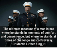 the ultimate measure of a man is not where he stands in