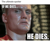 True dat 😅: The ultimate spotter  IF HE DIES  HE DIES True dat 😅