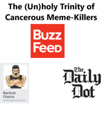 The (Un)holy Trinity of  Cancerous Menne-Killers  BUZZ  FeeD  Ohe.  not  Bardock  Obama  @Official BardockObama -catnip
