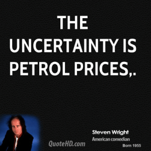 American, Quote, and Com: THE  UNCERTAINTY IS  PETROL PRICES,  Steven Wright  American comedian  Quote HD.com  Born 1955