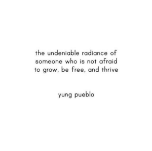 Be Free: the undeniable radiance of  someone who is not afraid  to grow, be free, and thrive  yung pueblo
