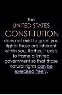 Thanks to the Libertarian Party of Alabama for this post! To get involved locally, go to lp.org/states!: The  UNITED STATES  CONSTITUTION  does not exist to grant you  rights; those are inherent  within you. Rather, it exists  to frame a limited  government so that those  natural rights can be  exercised freely Thanks to the Libertarian Party of Alabama for this post! To get involved locally, go to lp.org/states!