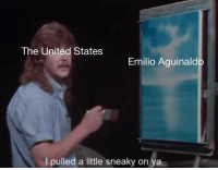 Free, Help, and History: The United States  Emilio Aguinaldo  I pulled a little sneaky on ya
