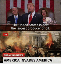 America, Memes, and News: The United States is now  the largest producer of oil  LIVE  BREAKING NEWS  AMERICA INVADES AMERICA Sorry i dont speak oil via /r/memes http://bit.ly/2MUbuTS