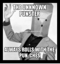 Bad puns is how eye roll. #UnKNOWN_PUNster: THE UNKNOWN  PUNSTER  UNKNOWN PUNster @2018  ALWAYS ROLLS WITH THE  PUN CHES Bad puns is how eye roll. #UnKNOWN_PUNster