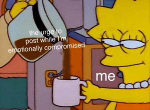 "Post, For, and Read: the urge to  post while  emotionally compromised  me my contact had a bubble in it so for a second i read ""emotionally constipated"""