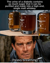 What proof would it be?: The urine of a diabetic contains  so much sugar that it can be  purified and made into a high-end  single malt whiskey.  FAMILY  R FAMIL  ERSKY  EIELD FAMILY  (heavy breathing) What proof would it be?