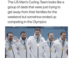 Dad, Funny, and The Weekend: The US Men's Curling Team looks like a  group of dads that were just trying to  get away from their families for the  weekend but somehow ended up  competing in the Olympics They're just living our dad dreams via /r/funny https://ift.tt/2wuisbj