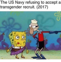 Memes, Transgender, and Navy: The US Navy refusing to accept a  transgender recruit. (2017) This is absurd