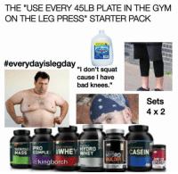 """Every gym has one...: THE """"USE EVERY 45LB PLATE IN THE GYM  ON THE LEG PRESS"""" STARTER PACK  Heeverydayislegday  """"I don't squat  cause I have  bad knees.""""  Sets  4 x 2  SERIOUS  PRO  BWHEY  HYDRO  P  CASEIN  T  @kingborch Every gym has one..."""