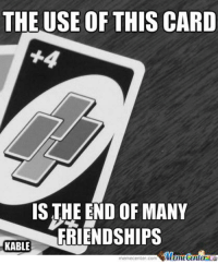 Memes, Friendship, and 🤖: THE USE OF THIS CARD  IS THE END OF MANY  FRIENDSHIPS  KABLE  center.com Mai Friendship over!