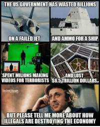 Memorical: THE USGOVERNMENT HAS WASTED BILLIONS  ONAFAILEDJET  AND AMMO FORASHIP  ISPENTMILIONS MAKING  AND LOST  VIDEOS FOR TERRORISTS S65TRILLIONDOLLARSe  The Free Thought  BUT PLEASETELL MEMORE ABOUT HOW  ILLEGALS ARE DESTROYINGTHE ECONOMY