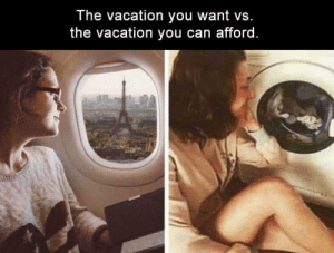 First world problems: The vacation you want vs.  the vacation you can afford. First world problems