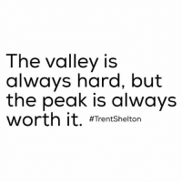 Don't give up.: The valley is  always hard, but  the peak is always  worth it  #Trent Shelton Don't give up.