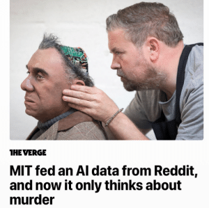 thedevitoanditsown:  justsomeantifas:    inevitable result of artificial intelligence : THE VERG  MIT fed an Al data from Reddit,  and now it only thinks about  murder thedevitoanditsown:  justsomeantifas:    inevitable result of artificial intelligence
