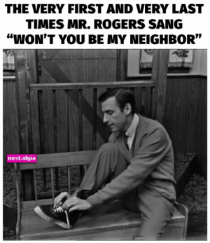 "Go ahead and cry...we did.: THE VERY FIRST AND VERY LAST  TIMES MR. ROGERS SANG  ""WON'T YOU BE MY NEIGHBOR""  nostalgia Go ahead and cry...we did."