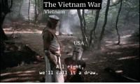 fakehistory:  US troops withdraw from Vietnam 1973 (1973): The Vietnam War  Vietnam  USA  All right,  we'1l call it a draw. fakehistory:  US troops withdraw from Vietnam 1973 (1973)