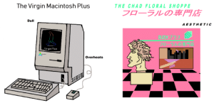 Virgin, Chad, and Macintosh: The Virgin Macintosh Plus  THE CHAD FLORAL SHO0PPE  フローラルの専門店  Dull  A ESTHETIC  OUCHプラス  フローラルの専門店  Virgin Plus  Lhi  Virgin Plus  Overheats Virgin Macintosh Plus vs Chad Floral Shoppe