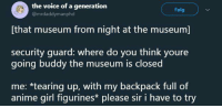 Anime, Blackpeopletwitter, and The Voice: the voice of a generation  @mrdaddymanphd  Folg  [that museum from night at the museum]  security guard: where do you think youre  going buddy the museum is closed  me: *tearing up, with my backpack full of  anime girl figurines please sir i have to try <p>Last Resort (via /r/BlackPeopleTwitter)</p>