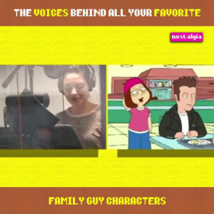 Dank, Family, and Family Guy: THE VOICES BEHIND ALL YOUR FAVORITE  nostalgia  TSie  FAMILY GUY CHARACTERS So cool...yet kinda jarring.