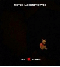THE VOID HAS BEEN EVACUATED  LY HE R  ONLY  REMAINS