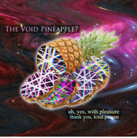 "<p>[<a href=""https://www.reddit.com/r/surrealmemes/comments/8j6xq6/a_pleasant_gift/"">Src</a>]</p>: THE VOID PINEAPPLE?  ah, yes, with pleasure  thank you, kind person <p>[<a href=""https://www.reddit.com/r/surrealmemes/comments/8j6xq6/a_pleasant_gift/"">Src</a>]</p>"