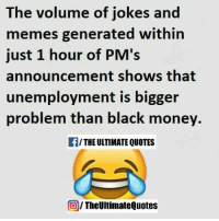 Memes, Announcement, and 🤖: The volume of jokes and  memes generated within  just 1 hour of PM's  announcement shows that  unemployment is bigger  problem than black money.  /THE ULTIMATE QUOTES  The UltimateQuotes