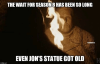 Memes, Old, and Been: THE WAIT FOR SEASON 8 HAS BEEN SO LONG  TrialbyMeme  EVEN JON'S STATUE GOT OLD  imgflip.com https://t.co/Q6Gswx4Med