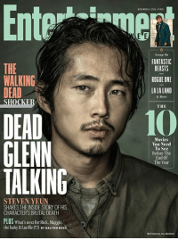 The Walking Dead's Steven Yeun shares the inside story of Glenn's brutal death and what's next for Rick, Maggie, the baby and Lucille: share.ew.com/7GxP4eY 😱  📷: Dan Winters for EW: THE  WALKING  DEAD  DEAD  GLENN  STEVEN YEUN  SHARES THE INSIDE STORY0F HIS  CHARACTERS BRUTAL DEATH  PLUS What's next forRick Maggie.  the (!!D BY DALTON Ross  baby&Lucille NOVEMBER 2014.  E E  Scoop On  FANTASTIC  BEASTS  ROGUE ONE  LALA LAND  & More  THE  10  Movies  You Need  To See  Before The  End Of  The Year  WeT miss you, too, Abraham The Walking Dead's Steven Yeun shares the inside story of Glenn's brutal death and what's next for Rick, Maggie, the baby and Lucille: share.ew.com/7GxP4eY 😱  📷: Dan Winters for EW