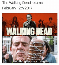 Memes, The Walking Dead, and Walking Dead: The Walking Dead returns  February 12th 2017  THE  DEAD  Lucille, give me strength Give us strength, the wait is soo long thewalkingdead twd twdfamily